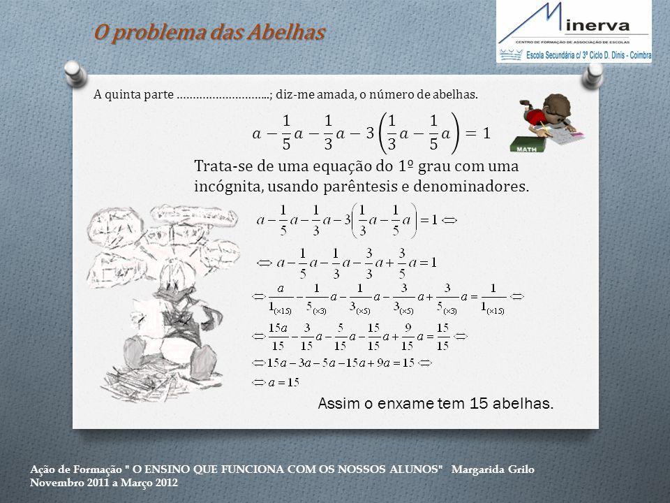 O problema das Abelhas 𝑎− 1 5 𝑎− 1 3 𝑎−3 1 3 𝑎− 1 5 𝑎 =1