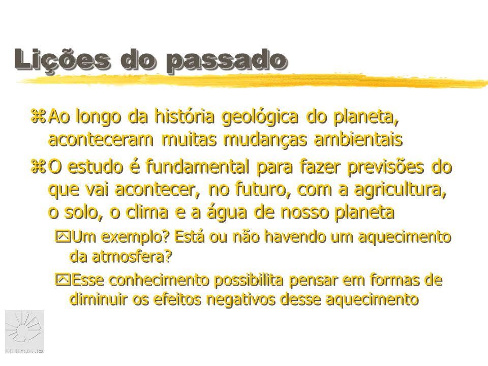 Lições do passado Ao longo da história geológica do planeta, aconteceram muitas mudanças ambientais.