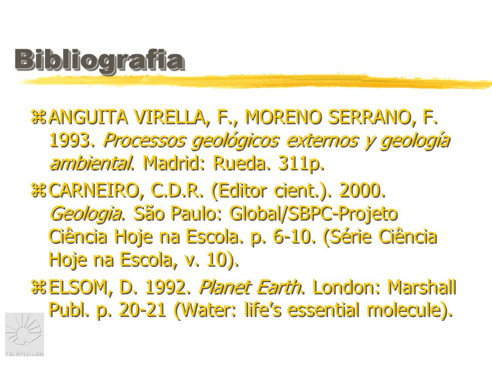 Bibliografia ANGUITA VIRELLA, F., MORENO SERRANO, F. 1993. Processos geológicos externos y geología ambiental. Madrid: Rueda. 311p.