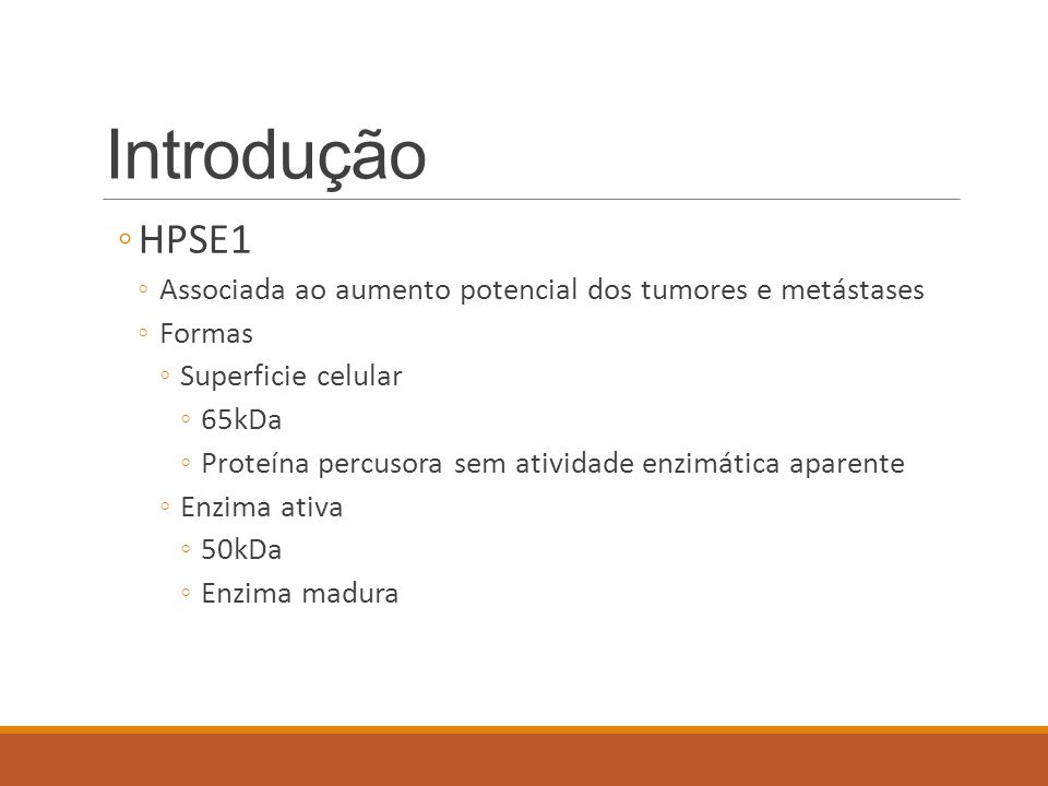 Introdução HPSE1. Associada ao aumento potencial dos tumores e metástases. Formas. Superficie celular.