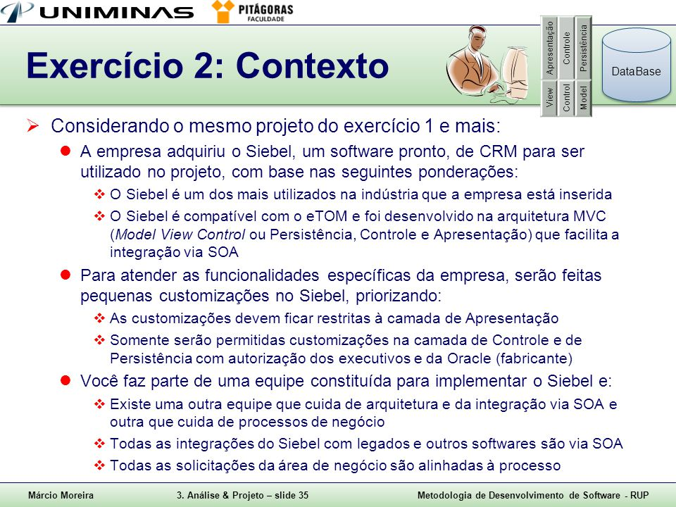 Apresentação Controle. Persistência. View. Control. Model. Exercício 2: Contexto. DataBase.