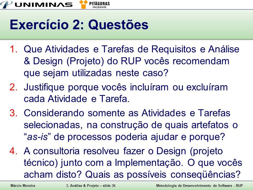 Exercício 2: Questões Que Atividades e Tarefas de Requisitos e Análise & Design (Projeto) do RUP vocês recomendam que sejam utilizadas neste caso