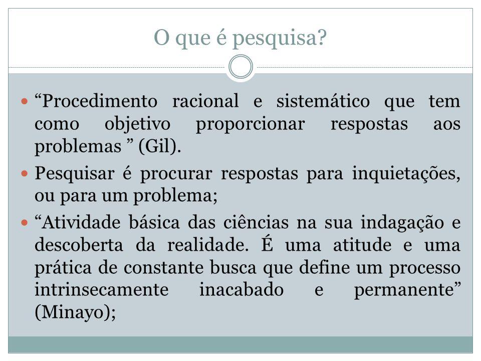 O que é pesquisa Procedimento racional e sistemático que tem como objetivo proporcionar respostas aos problemas (Gil).