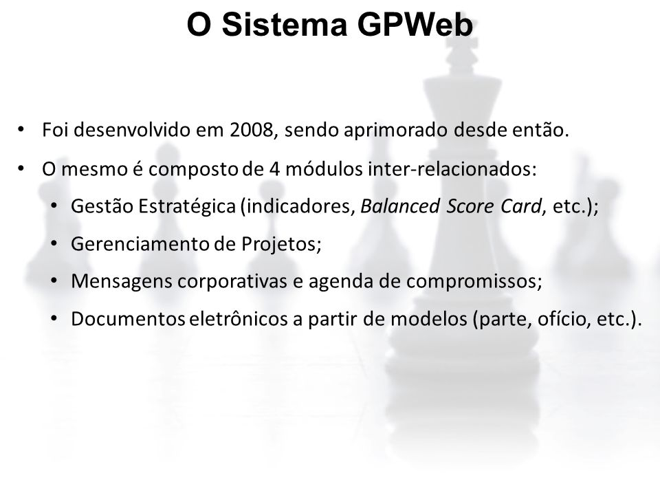 O Sistema GPWeb Foi desenvolvido em 2008, sendo aprimorado desde então. O mesmo é composto de 4 módulos inter-relacionados: