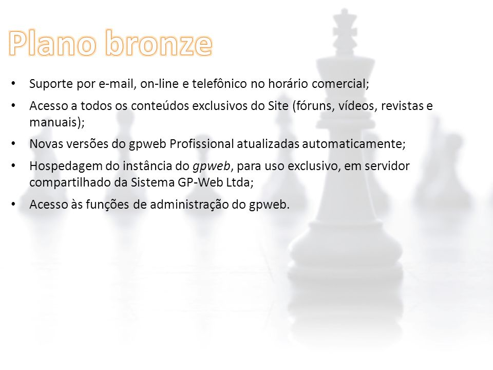 Plano bronze Suporte por e-mail, on-line e telefônico no horário comercial;