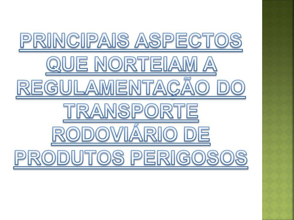 PRINCIPAIS ASPECTOS QUE NORTEIAM A REGULAMENTAÇÃO DO TRANSPORTE RODOVIÁRIO DE PRODUTOS PERIGOSOS