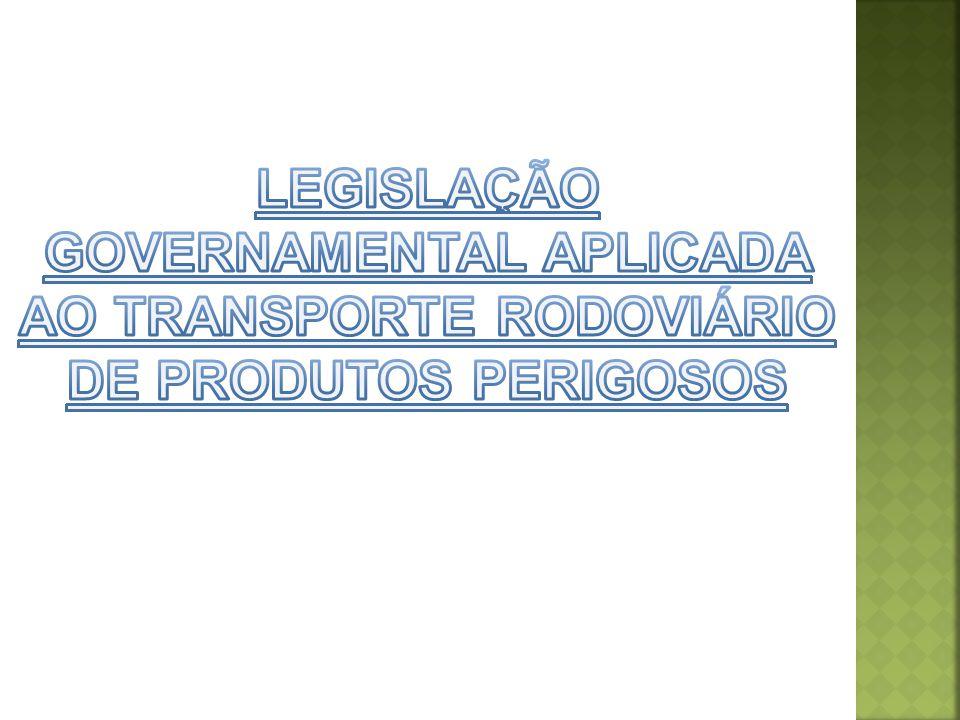 LEGISLAÇÃO GOVERNAMENTAL APLICADA AO TRANSPORTE RODOVIÁRIO DE PRODUTOS PERIGOSOS