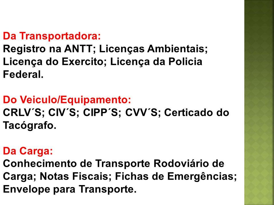 Da Transportadora: Registro na ANTT; Licenças Ambientais; Licença do Exercito; Licença da Policia Federal.