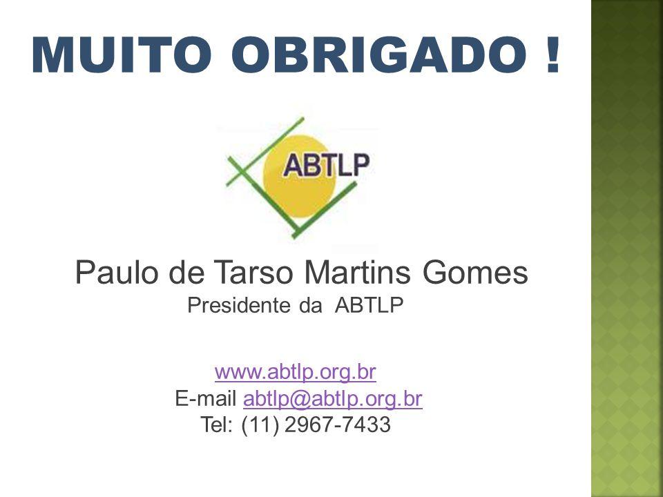 MUITO OBRIGADO ! Paulo de Tarso Martins Gomes Presidente da ABTLP