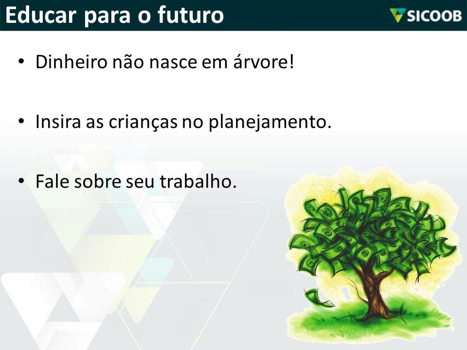 Educar para o futuro Dinheiro não nasce em árvore!