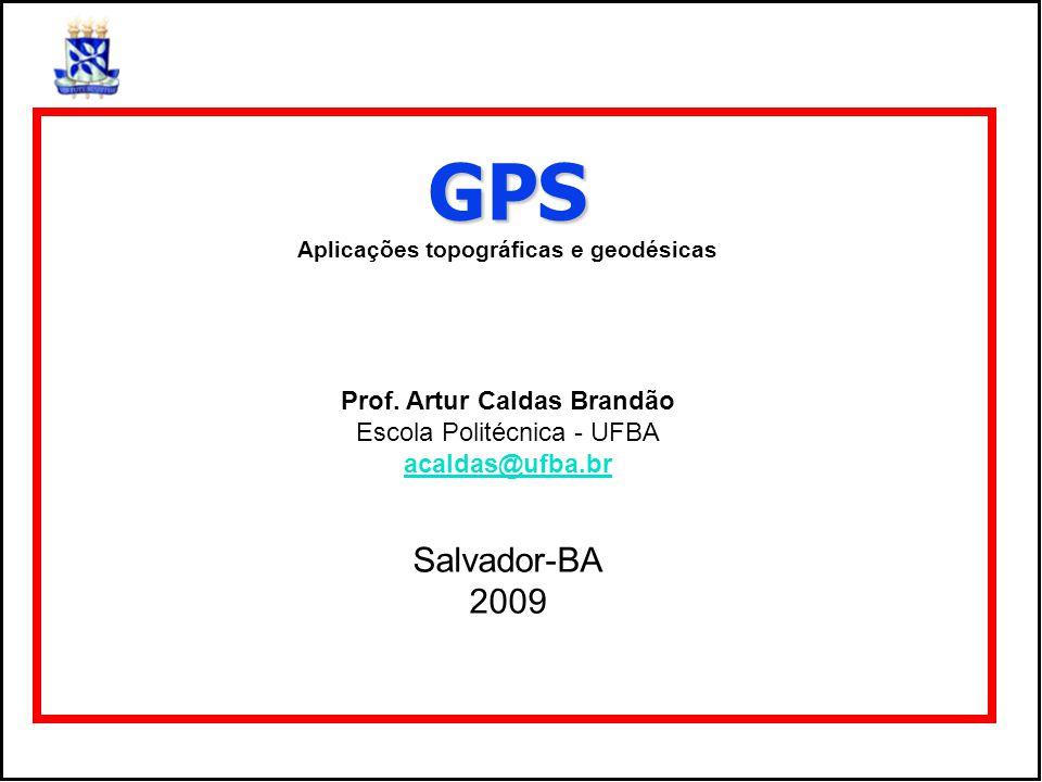 Aplicações topográficas e geodésicas Prof. Artur Caldas Brandão