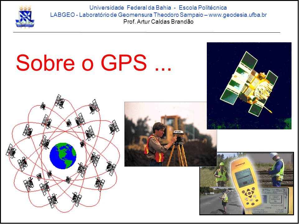 Sobre o GPS ... Universidade Federal da Bahia - Escola Politécnica