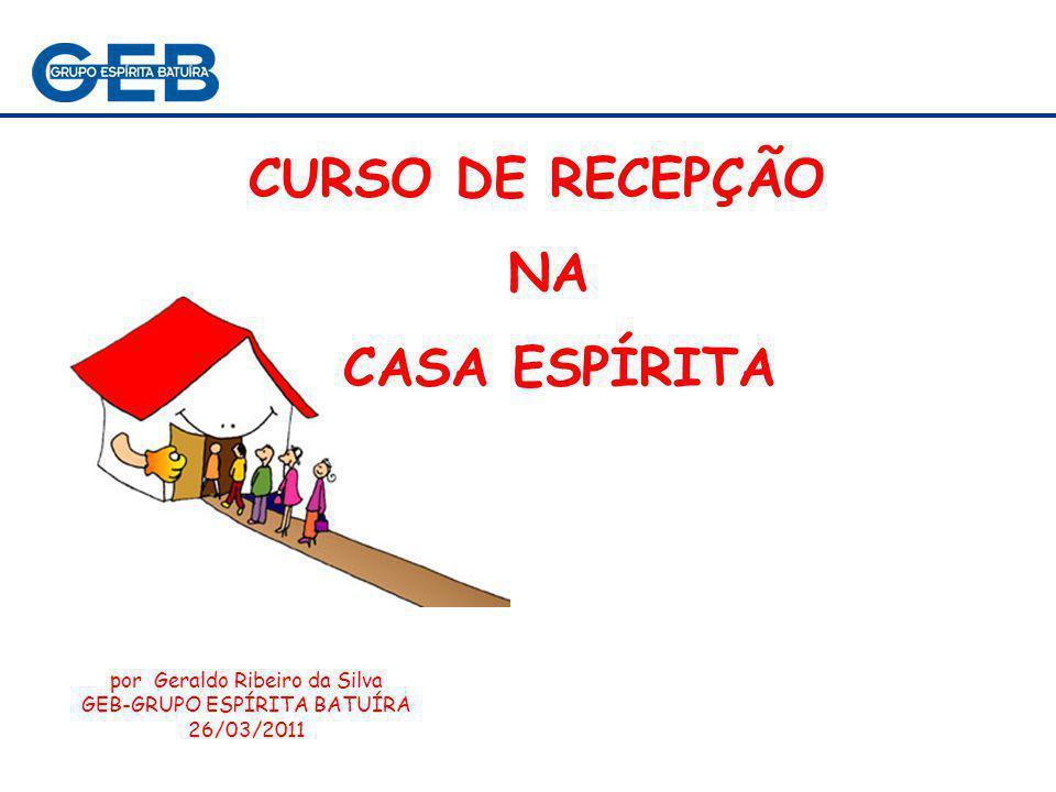 CURSO DE RECEPÇÃO NA CASA ESPÍRITA por Geraldo Ribeiro da Silva