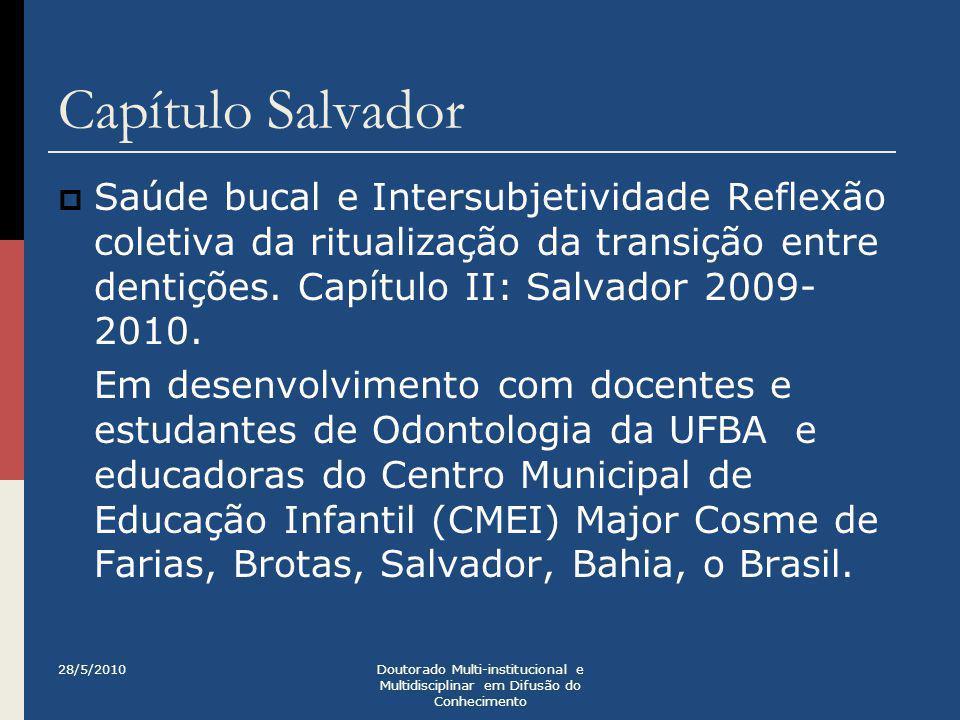Capítulo Salvador Saúde bucal e Intersubjetividade Reflexão coletiva da ritualização da transição entre dentições. Capítulo II: Salvador 2009-2010.