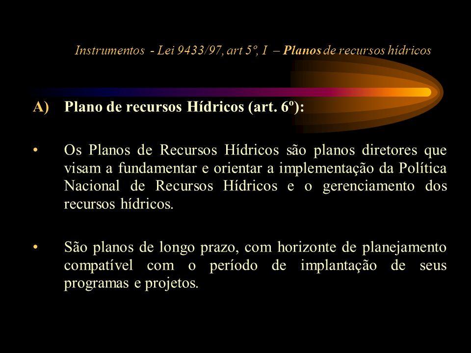 Instrumentos - Lei 9433/97, art 5º, I – Planos de recursos hídricos