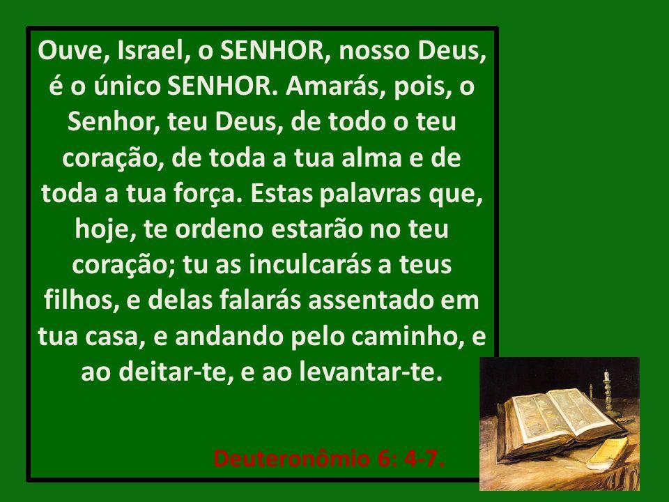 Ouve, Israel, o SENHOR, nosso Deus, é o único SENHOR