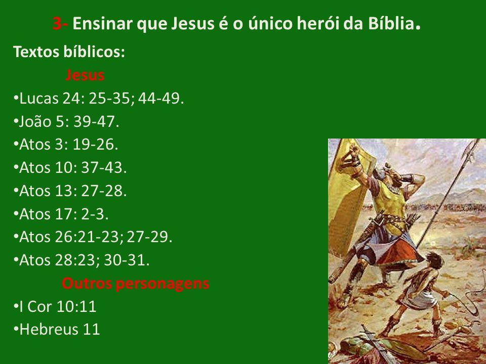 3- Ensinar que Jesus é o único herói da Bíblia.