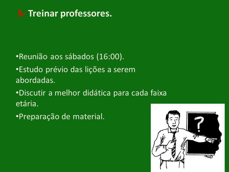 5- Treinar professores. Reunião aos sábados (16:00).