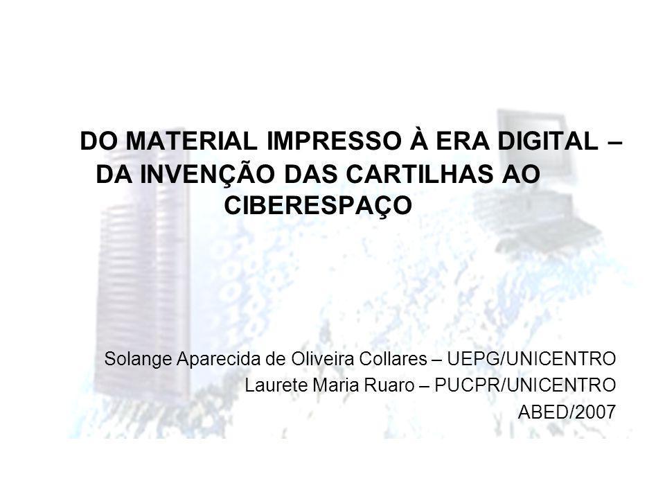 DO MATERIAL IMPRESSO À ERA DIGITAL – DA INVENÇÃO DAS CARTILHAS AO CIBERESPAÇO