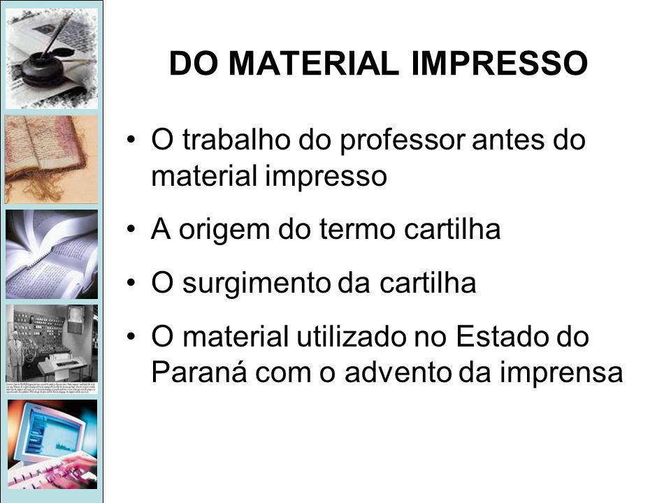 DO MATERIAL IMPRESSO O trabalho do professor antes do material impresso. A origem do termo cartilha.