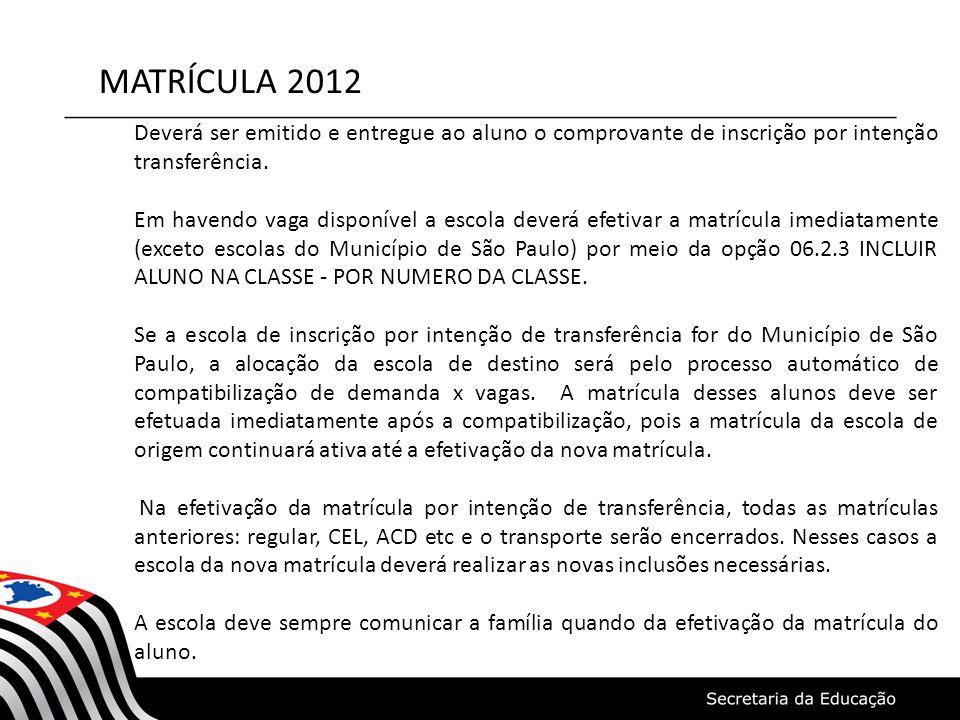 MATRÍCULA 2012 Deverá ser emitido e entregue ao aluno o comprovante de inscrição por intenção transferência.