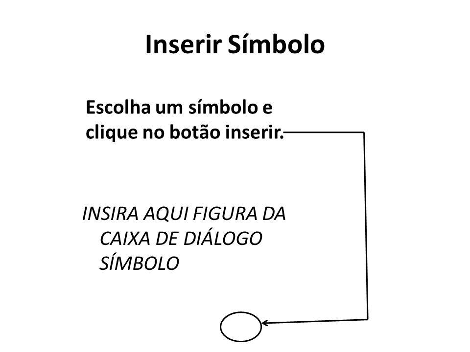 Inserir Símbolo Escolha um símbolo e clique no botão inserir.