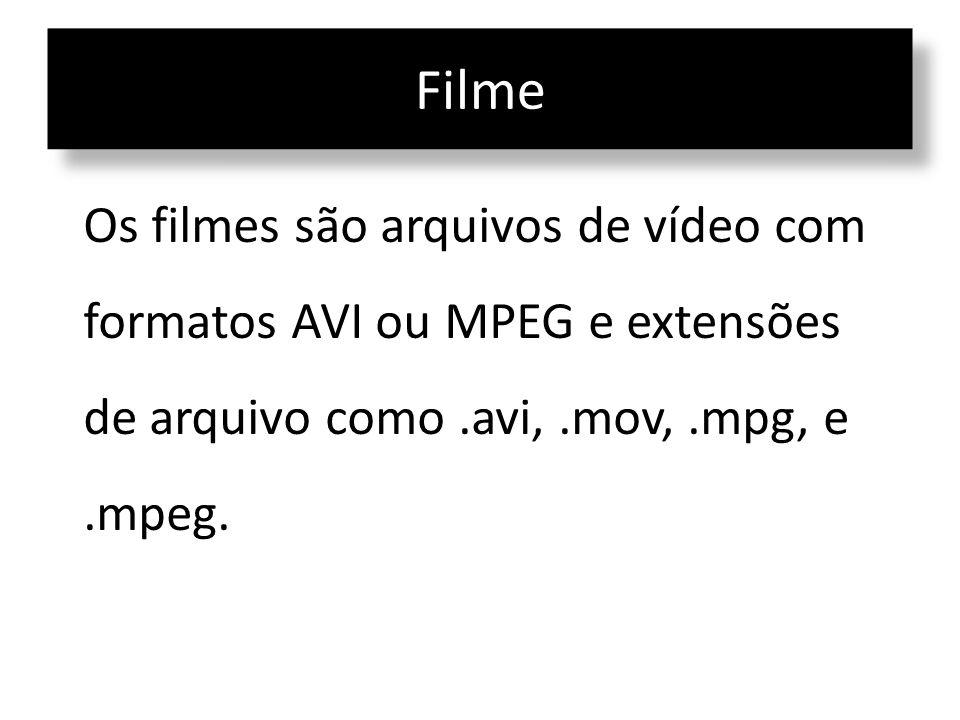 Filme Os filmes são arquivos de vídeo com formatos AVI ou MPEG e extensões de arquivo como .avi, .mov, .mpg, e .mpeg.