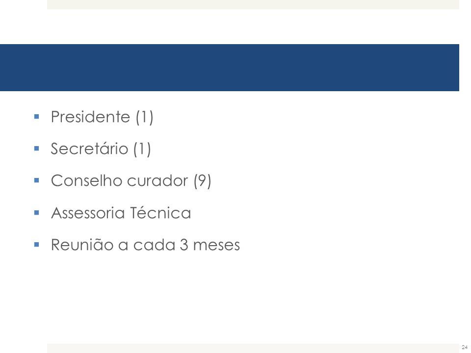 Presidente (1) Secretário (1) Conselho curador (9) Assessoria Técnica Reunião a cada 3 meses