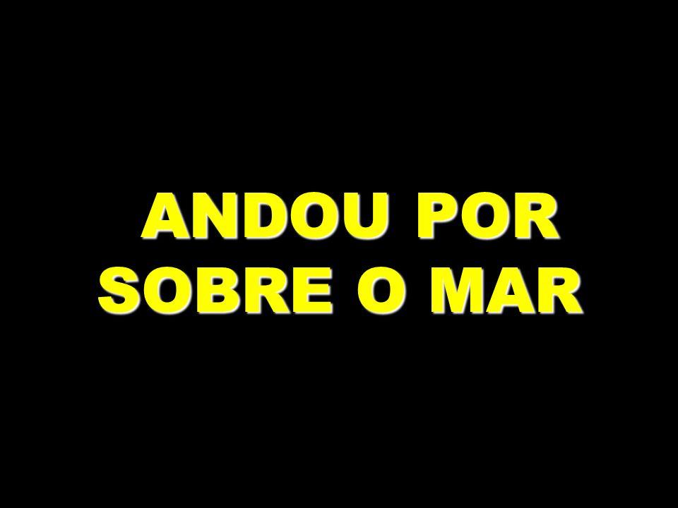 ANDOU POR SOBRE O MAR