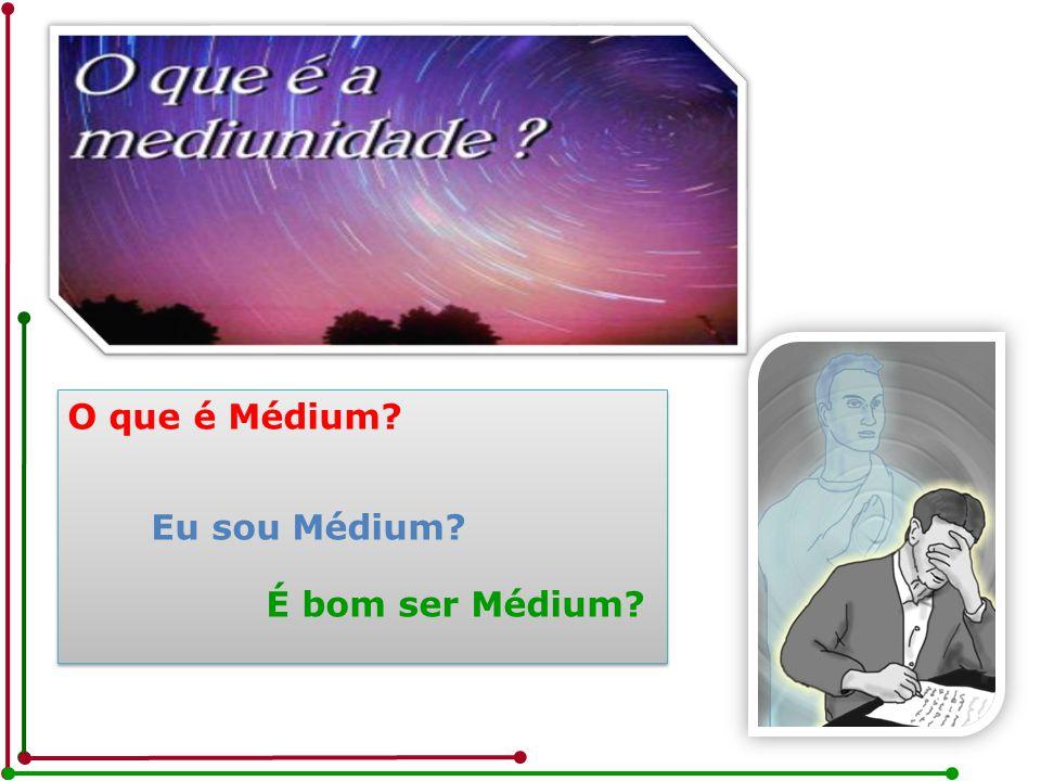 O que é Médium Eu sou Médium É bom ser Médium