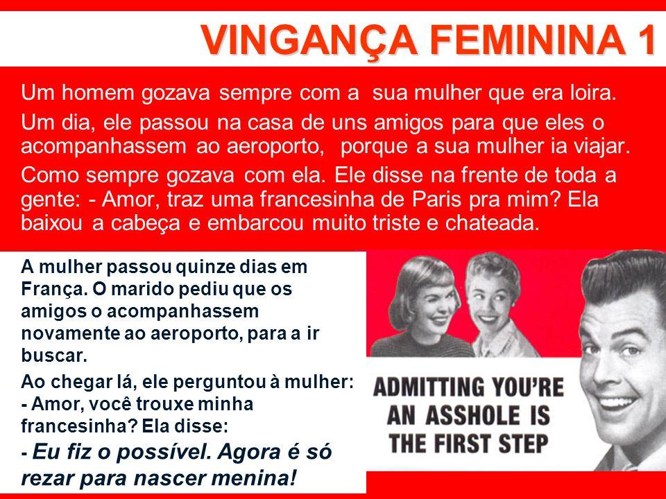 VINGANÇA FEMININA 1 Um homem gozava sempre com a sua mulher que era loira.