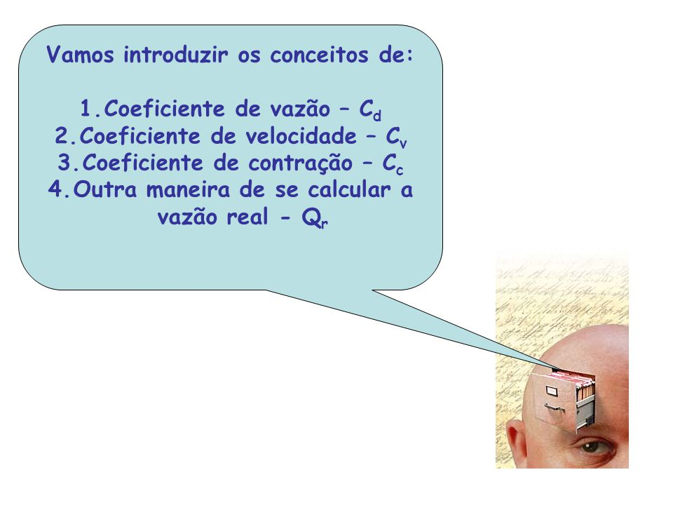 Vamos introduzir os conceitos de: Coeficiente de vazão – Cd
