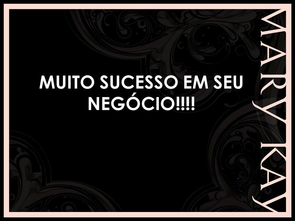 MUITO SUCESSO EM SEU NEGÓCIO!!!!
