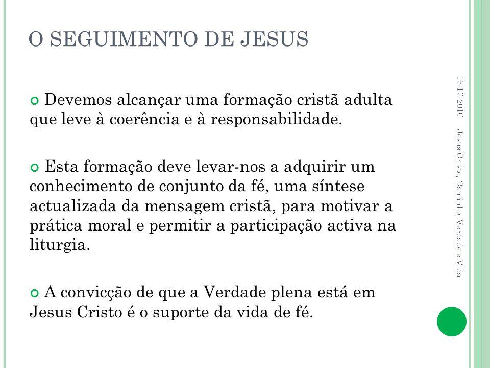 O SEGUIMENTO DE JESUS 16-10-2010. Devemos alcançar uma formação cristã adulta que leve à coerência e à responsabilidade.