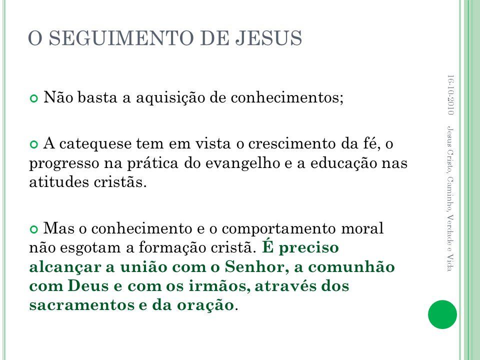 O SEGUIMENTO DE JESUS Não basta a aquisição de conhecimentos;
