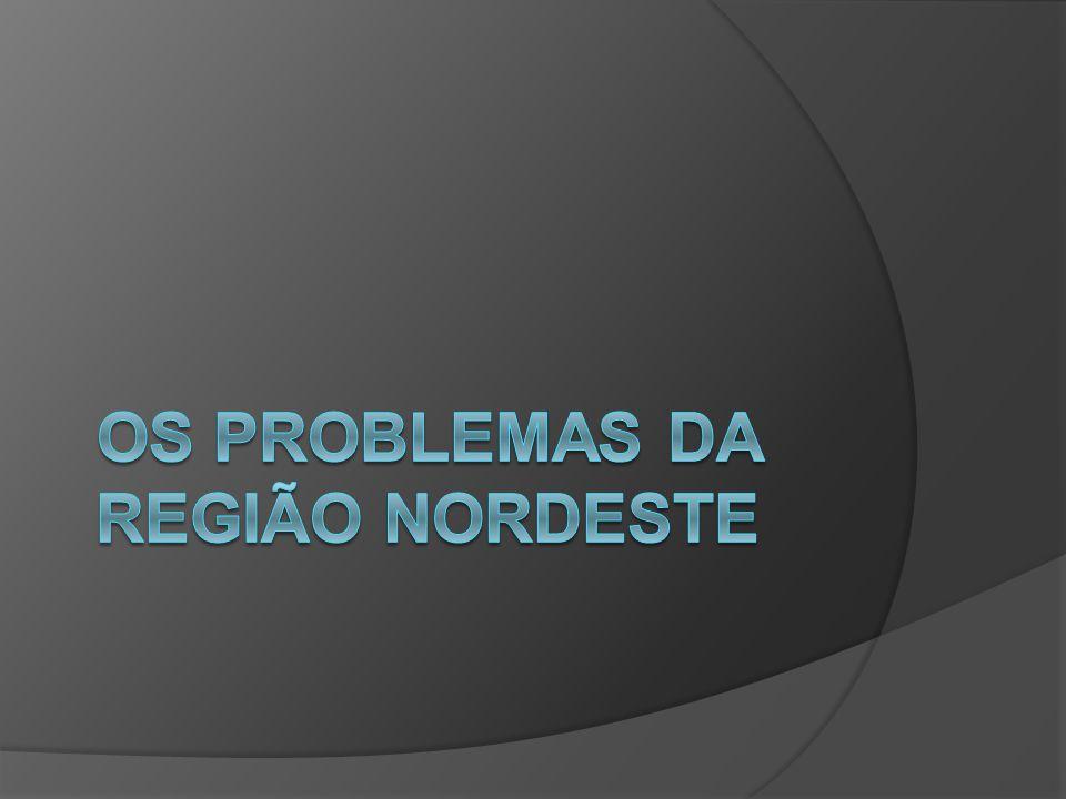 OS PROBLEMAS DA REGIÃO NORDESTE