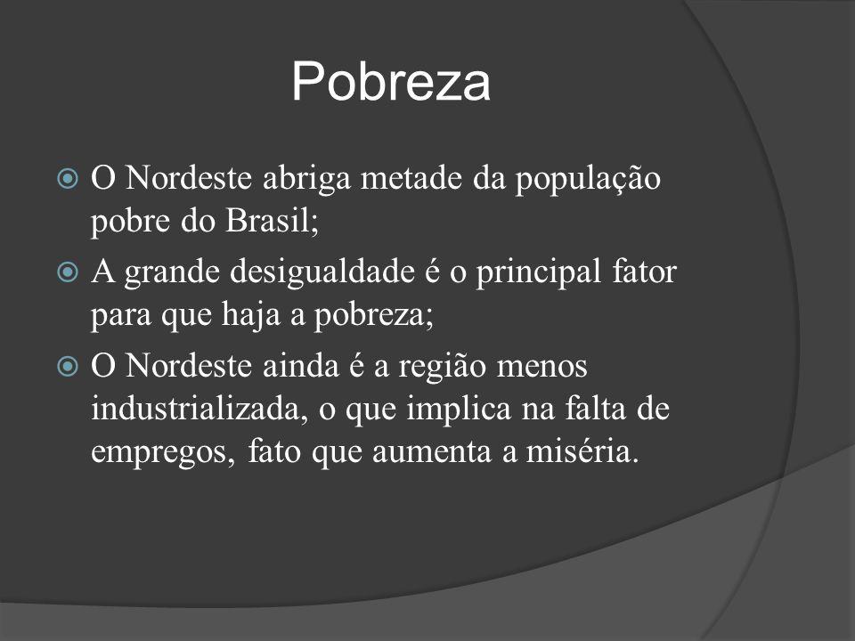 Pobreza O Nordeste abriga metade da população pobre do Brasil;