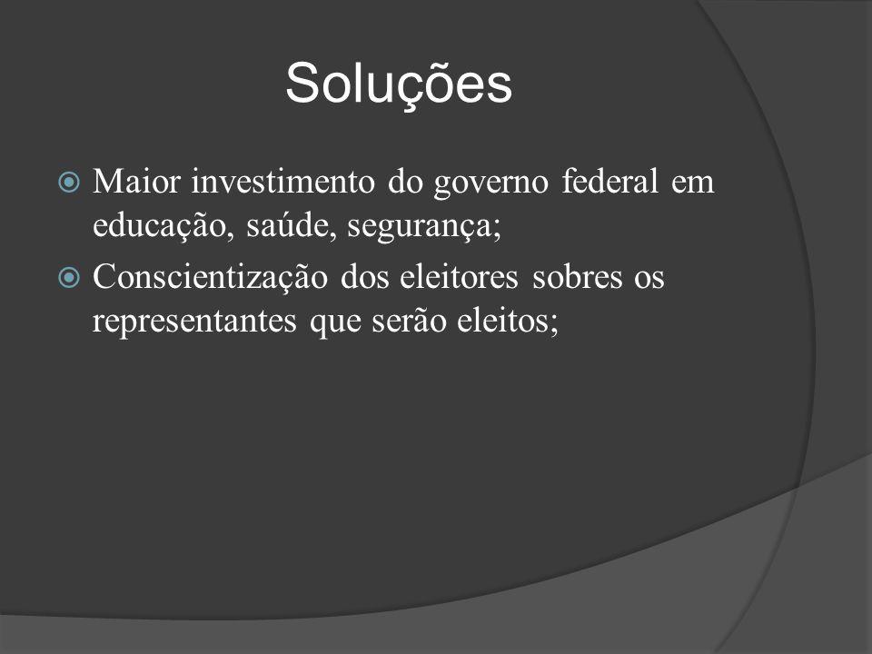 Soluções Maior investimento do governo federal em educação, saúde, segurança;