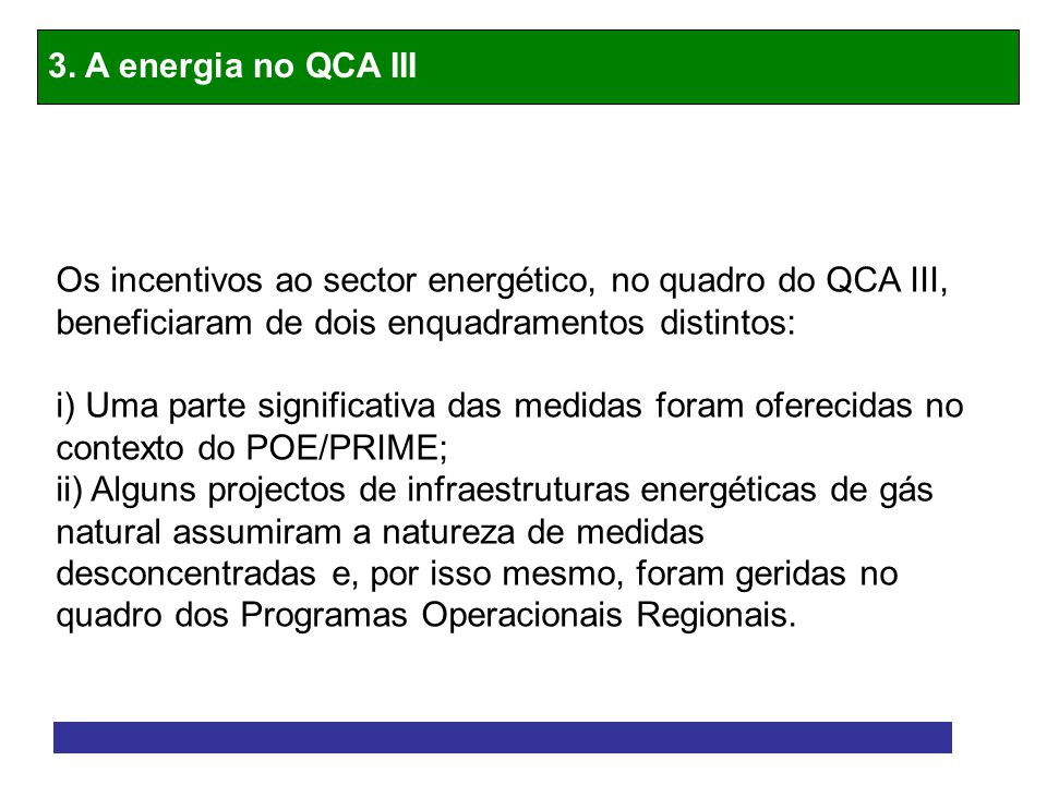3. A energia no QCA III Os incentivos ao sector energético, no quadro do QCA III, beneficiaram de dois enquadramentos distintos: