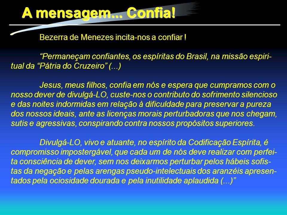 A mensagem... Confia! Bezerra de Menezes incita-nos a confiar !