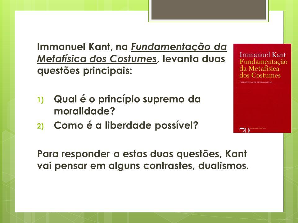 Immanuel Kant, na Fundamentação da Metafísica dos Costumes, levanta duas questões principais: