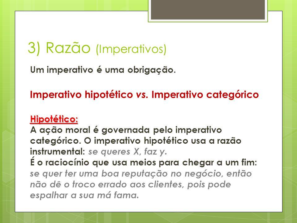 3) Razão (Imperativos) Imperativo hipotético vs. Imperativo categórico