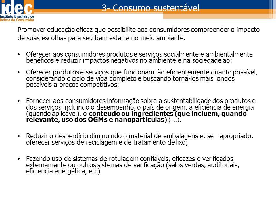 3- Consumo sustentável Promover educação eficaz que possibilite aos consumidores compreender o impacto.