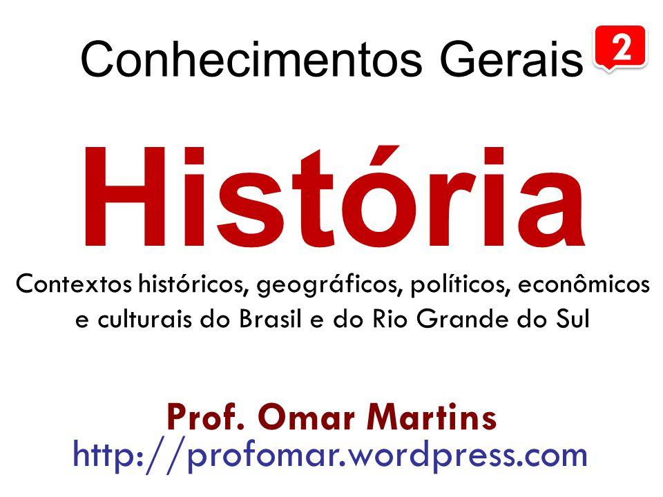 História Conhecimentos Gerais 2 Prof. Omar Martins