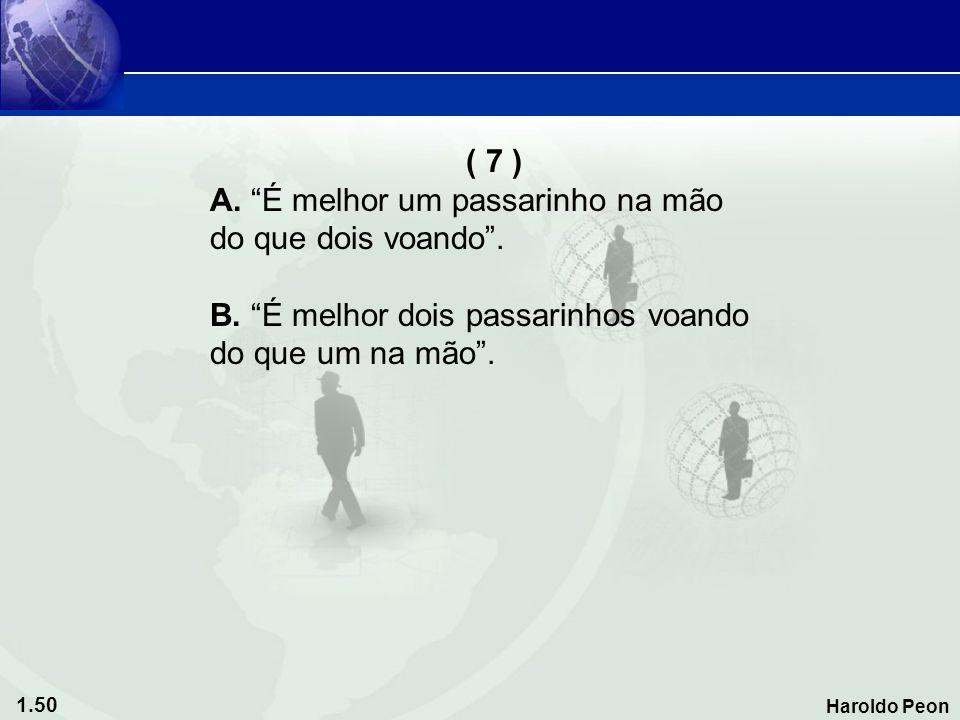 ( 7 ) A. É melhor um passarinho na mão. do que dois voando . B. É melhor dois passarinhos voando.