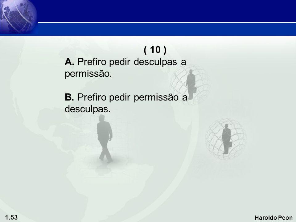 ( 10 ) A. Prefiro pedir desculpas a permissão. B. Prefiro pedir permissão a desculpas.
