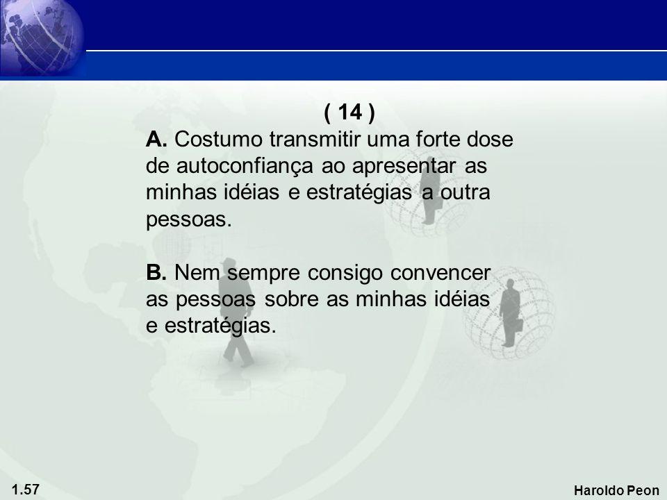 ( 14 ) A. Costumo transmitir uma forte dose. de autoconfiança ao apresentar as. minhas idéias e estratégias a outra.