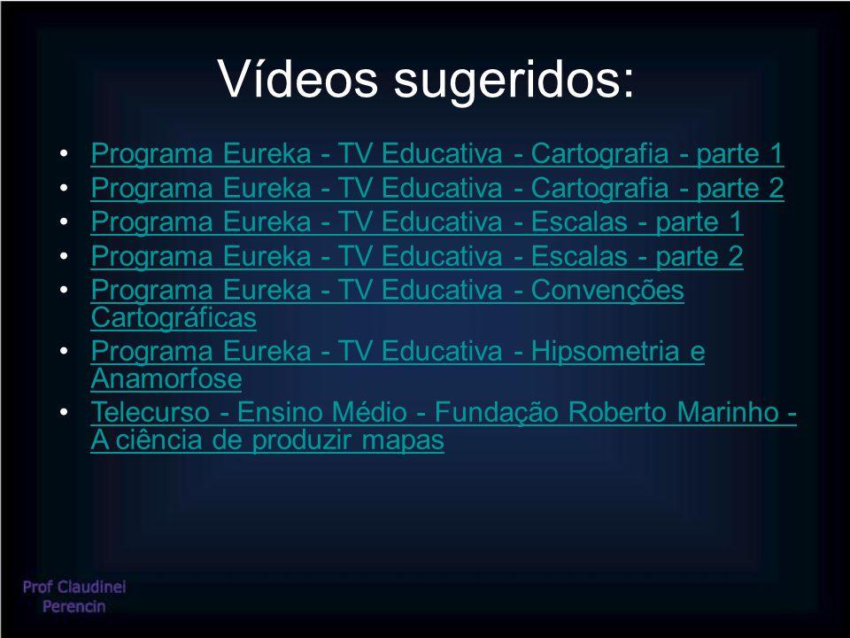 Vídeos sugeridos: Programa Eureka - TV Educativa - Cartografia - parte 1. Programa Eureka - TV Educativa - Cartografia - parte 2.