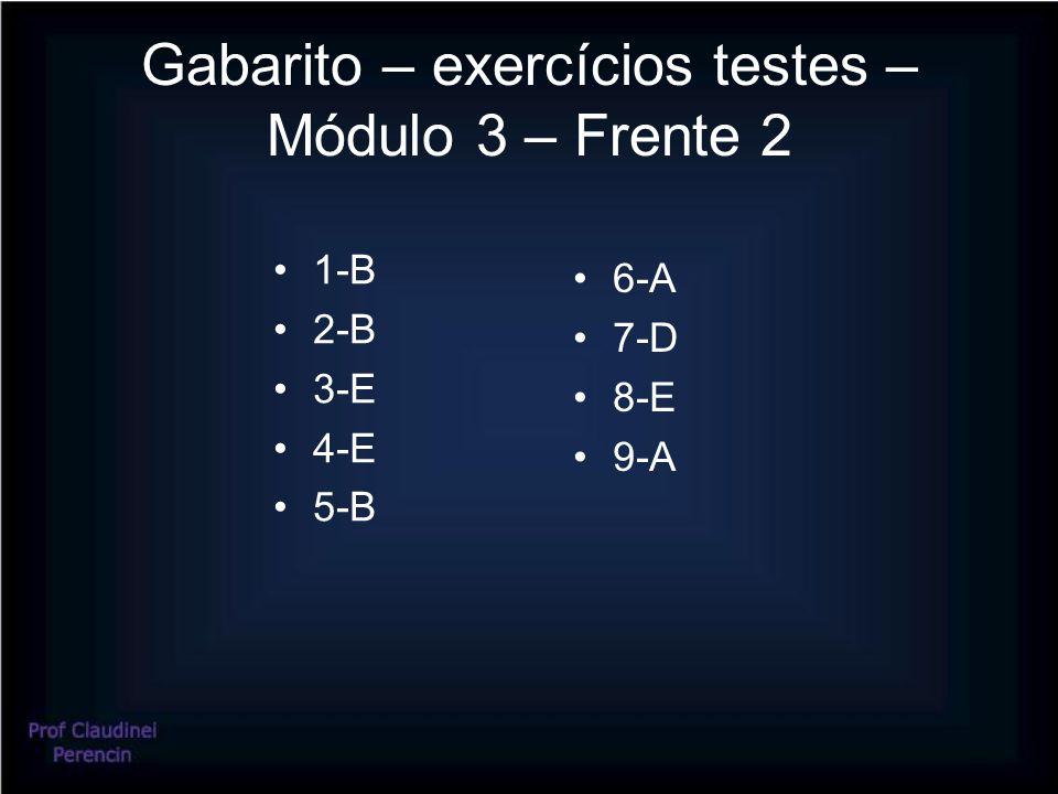 Gabarito – exercícios testes – Módulo 3 – Frente 2