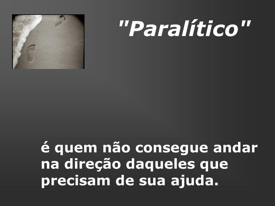 Paralítico é quem não consegue andar